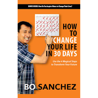 How to Change your life in 30 days (Use the 4 Magical Steps toTransform Your Future) by Bo Sanchez