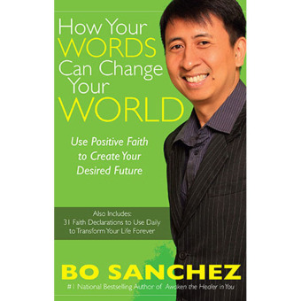 How Your Words Can Change Your World (Use Positive Faith to CreateYour Desired Future) by Bo Sanchez