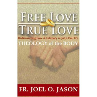 Harga Free Love True Love (Rediscovering Love & Intimacy in John Paul II's Theology of the Body)