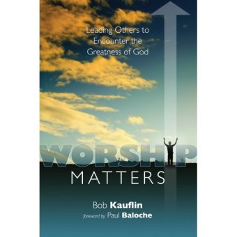 Harga Worship Matters: Leading Others to Encounter the Greatness of God