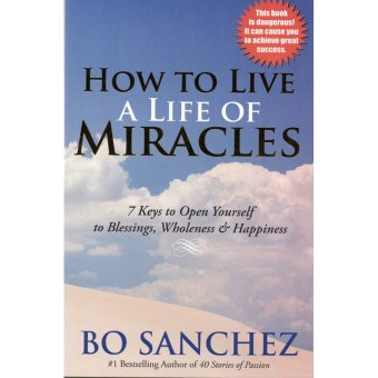 Harga How to Live a Life of Miracles (7 Keys to Open Yourself to Blessings, Wholeness and Happiness) by Bo Sanchez