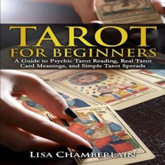 Tarot For Beginners A Guide To Psychic Tarot Reading Real TarotCard Meanings And Simple Tarot Spreads