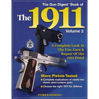 The Gun Digest Book Of The 1911: A Complete Look At The Use Careand Repair Of The 1911 Pistol Vol. 2
