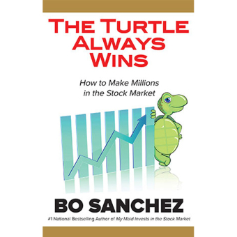 The Turtle Always Wins (How to Make Millions in the Stock Market)by Bo Sanchez