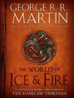The World of Ice & Fire: The Untold History of Westeros and theGame of Thrones