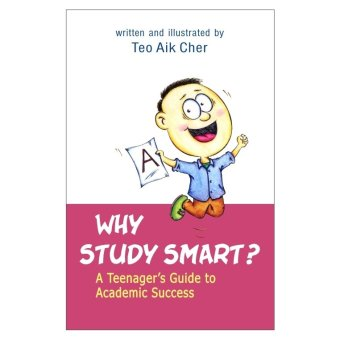 Why Study Smart? A Teenager's Guide to Academic Success