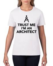 Womens t shirts for sale t shirts for women online brands shirtista best t shirts trust me im an architect womens t shirt design urtaz Image collections